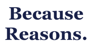 Because... Reasons
